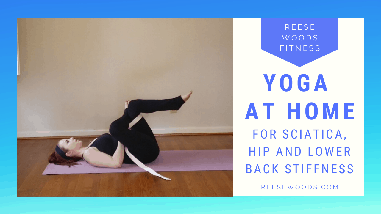 Home Yoga Routine For Sciatic Pain And Stiffness Reese Woods Fitness